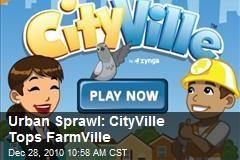 Urban Sprawl: CityVille Tops FarmVille