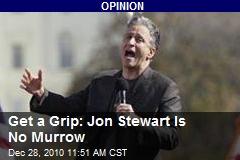 Get a Grip: Jon Stewart Is No Murrow