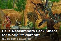 Calif. Researchers Hack Kinect for World Of Warcraft