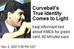 Curveball's True Identity Comes to Light