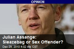 Julian Assange: Sleazebag or Sex Offender?