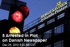 5 Arrested in Plot on Danish Newspaper