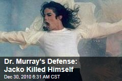 Dr. Murray's Defense: Jacko Killed Himself