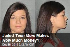 Jailed Teen Mom Makes How Much Money?!