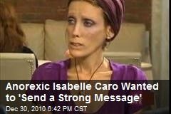 Anorexic Isabelle Caro Wanted to 'Send a Strong Message'