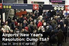 Airports' New Year's Resolution: Dump TSA?