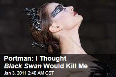 Portman: I Thought Black Swan Would Kill Me