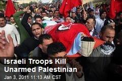 Israeli Troops Kill Unarmed Palestinian