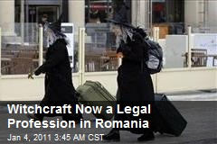 Witchcraft Now a Legal Profession in Romania