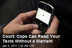 Court: Cops Can Read Your Texts Without a Warrant