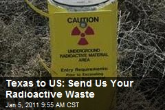 Texas to US: Send Us Your Radioactive Waste