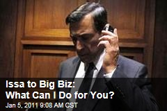 Issa to Big Biz: What Can I Do for You?