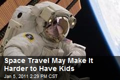 Space Travel May Make It Harder to Have Kids