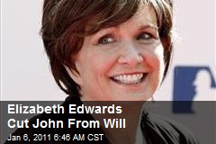Elizabeth Edwards Cut John From Will