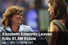 Elizabeth Edwards Leaves Kids $1.5M Estate
