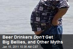 Beer Drinkers Don't Get Big Bellies, and Other Myths