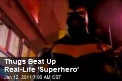 Thugs Beat Up Real-Life 'Superhero'