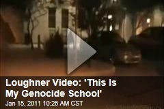 Loughner Video: 'This Is My Genocide School'