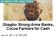 Gbagbo Strong-Arms Banks, Cocoa Farmers for Cash