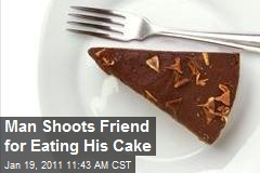 Man Shoots Friend for Eating His Cake
