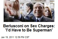 Berlusconi on Sex Charges: 'I'd Have to Be Superman'