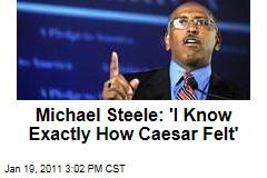 "Michael Steele: ""I Know Exactly How Caesar Felt"""