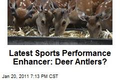 Latest Sports Performance Enhancer: Deer Antlers?