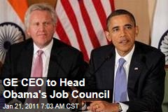 GE CEO to Head Obama's Job Council