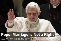 Pope: Marriage Is Not a Right