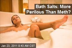 Bath Salts: More Perilous Than Meth?