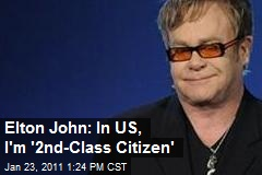 Elton John: In US, I'm '2nd-Class Citizen'
