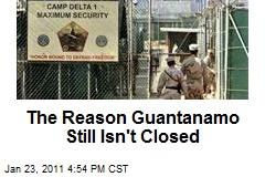 The Reason Guantanamo Still Isn't Closed
