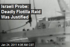 Israeli Probe: Deadly Flotilla Raid Was Justified