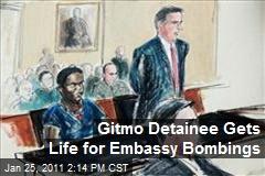 Gitmo Detainee Gets Life for Embassy Bombings