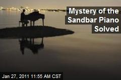 Mystery of the Sandbar Piano Solved