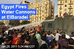 Egypt Fires Water Cannons at ElBaradei