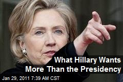 What Hillary Wants More Than the Presidency
