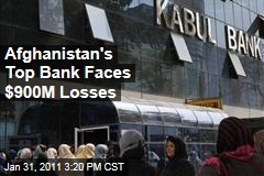 Afghanistan's Kabul Bank Faces $900M Losses Amid Fraud Fears