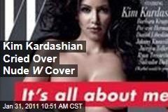 Kim Kardashian Cried Over Nude W Cover