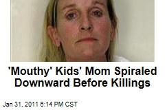 'Mouthy' Kids' Mom Spiraled Downward Before Killings