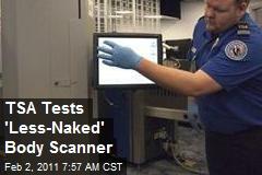 TSA Tests 'Less-Naked' Body Scanner