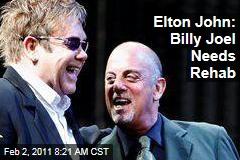 Elton John: Billy Joel Needs Rehab, Tough Love for Alcoholism
