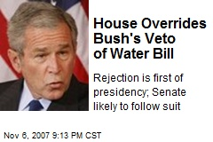 House Overrides Bush's Veto of Water Bill