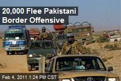 20,000 Flee Pakistani Border Offensive