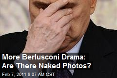More Berlusconi Drama: Are There Naked Photos?