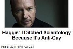 Haggis: I Ditched Scientology Because It's Anti-Gay