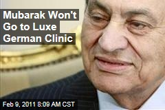Mubarak Won't Go to Luxe German Clinic