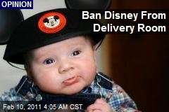 Ban Mickey Mouse From Delivery Room