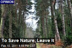 To Save Nature, Leave It
