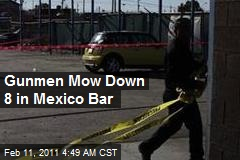 Gunmen Mow Down 8 in Mexico Bar